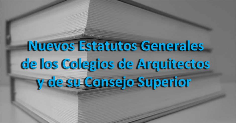 Nuevos Estatutos Generales de los Colegios de Arquitectos